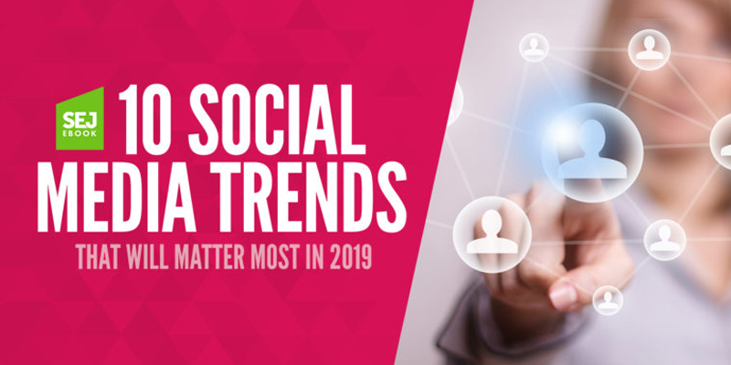 10 Social Media Trends That Will Matter Most in 2019