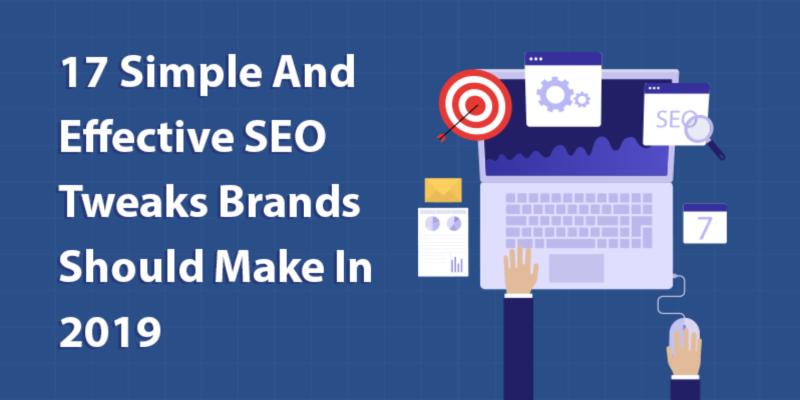 17 Simple & Effective SEO Tweaks Brands Should Make This Year