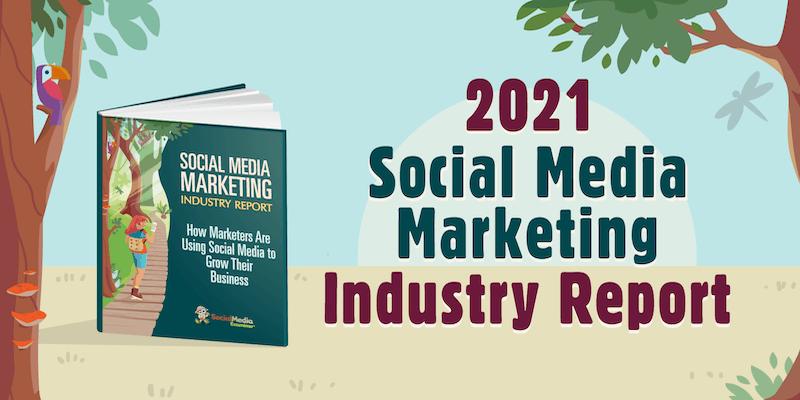 2021 Social Media Marketing Industry Report