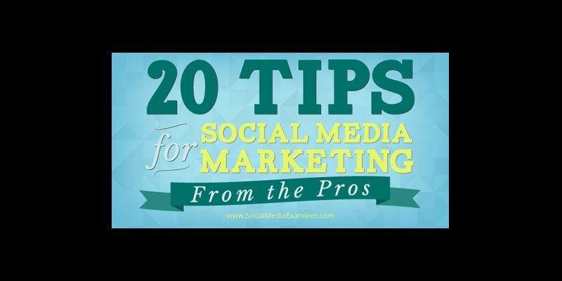 20 Social Media Marketing Tips From the Pros