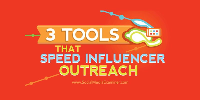3 Tools That Speed Influencer Outreach