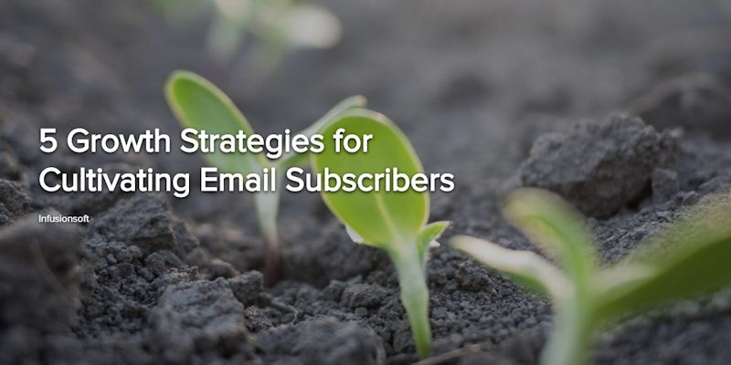 5 Growth Strategies for Cultivating Email Subscribers