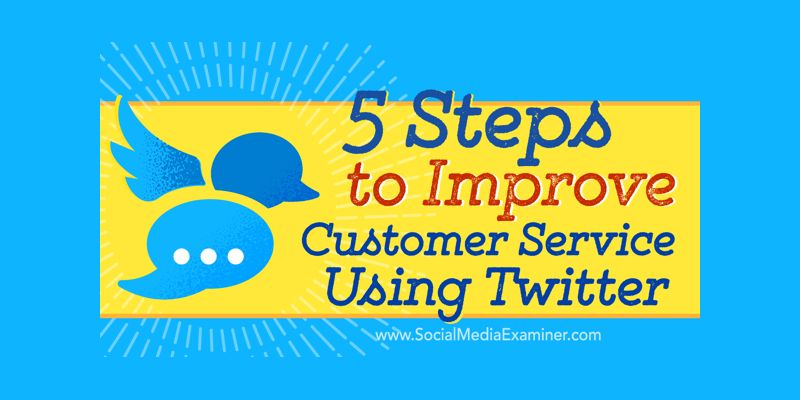 5 Steps to Improve Your Customer Service Using Twitter