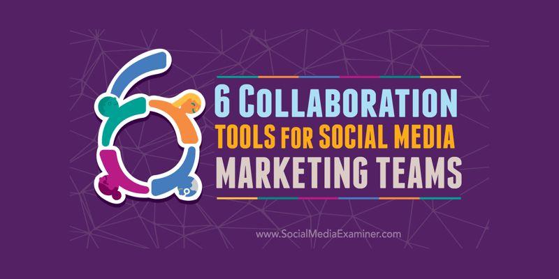 6 Collaboration Tools for Social Media Marketing Teams