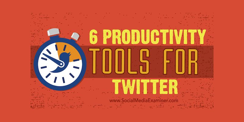 6 Productivity Tools for Twitter