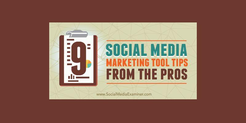 9 Social Media Marketing Tool Tips From the Pros