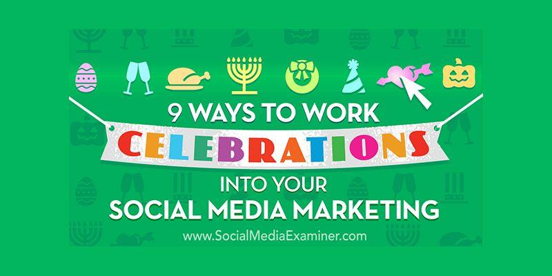9 Ways to Work Celebrations Into Your Social Media Marketing