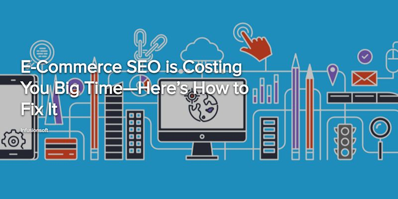 E-Commerce SEO is Costing You Big Time, Here's How to Fix It