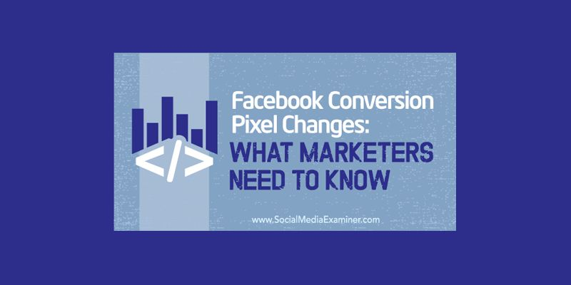 Facebook Conversion Pixel Changes: What Marketers Need to Know