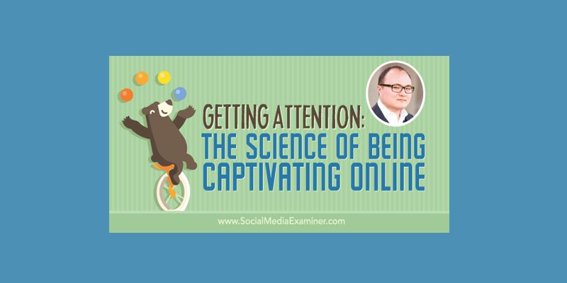 Getting Attention: The Science of Being Captivating Online