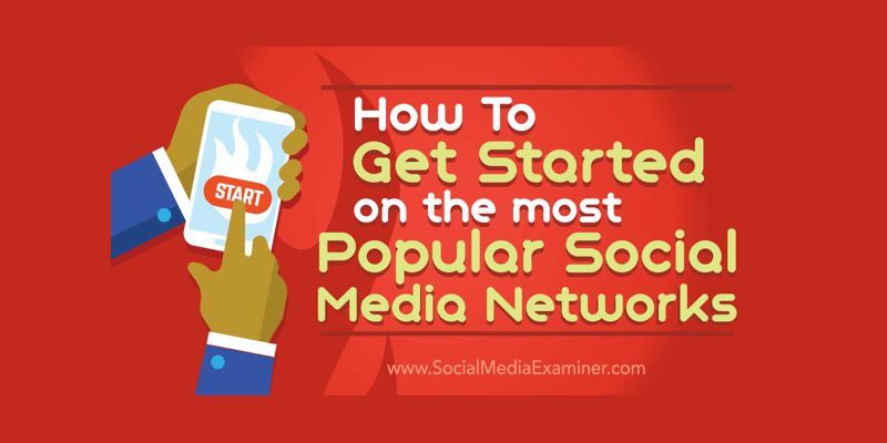 How to Get Started on the Most Popular Social Media Networks