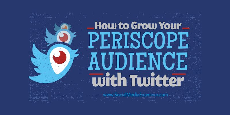 How to Grow Your Periscope Audience With Twitter