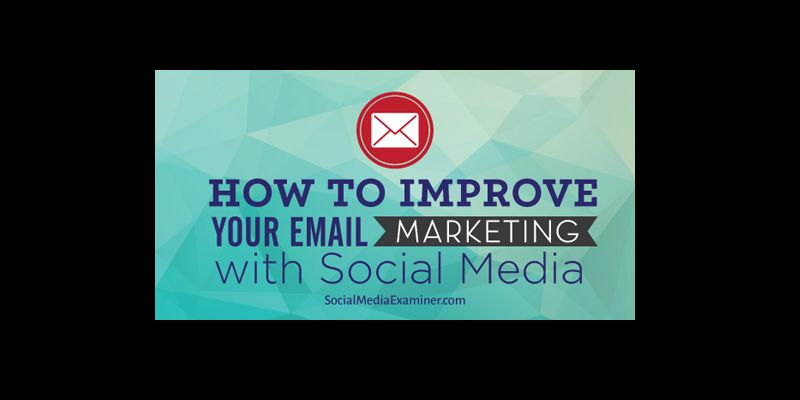 How to Improve Your Email Marketing With Social Media