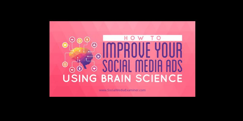 How to Improve Your Social Media Ads Using Brain Science