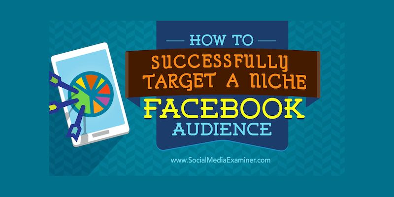 How to Successfully Target a Niche Facebook Audience