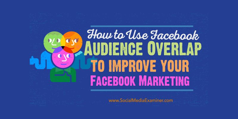 How to Use Facebook Audience Overlap to Improve Your Facebook Marketing