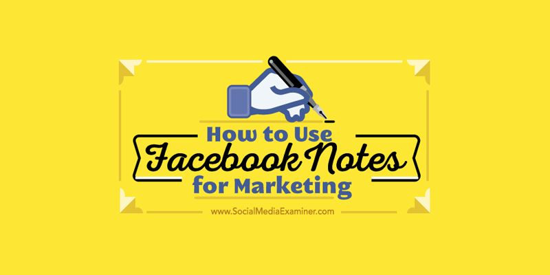How to Use Facebook Notes for Marketing
