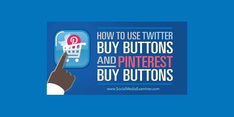 How to Use Twitter Buy Buttons and Pinterest Buy Buttons
