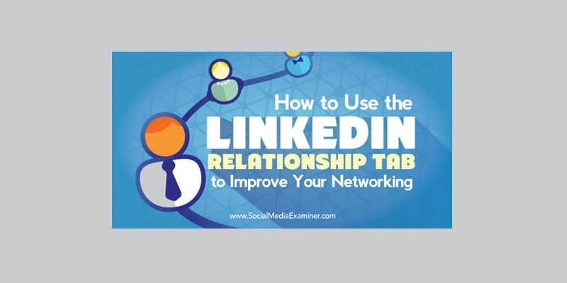 How to Use the LinkedIn Relationship Tab to Improve Your Networking