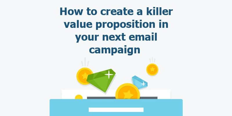 How to create a killer value proposition for your next email campaign