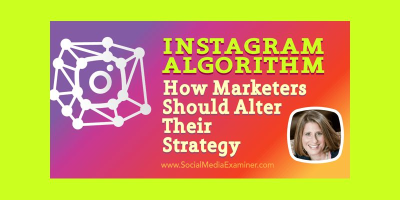 Instagram Algorithm: How Marketers Should Alter Their Strategy