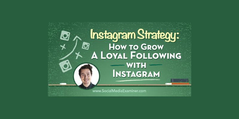Instagram Strategy: How to Grow a Loyal Following With Instagram