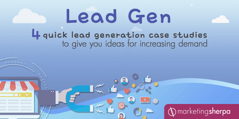 Lead Gen: 4 quick lead generation case studies to give you ideas for increasing demand
