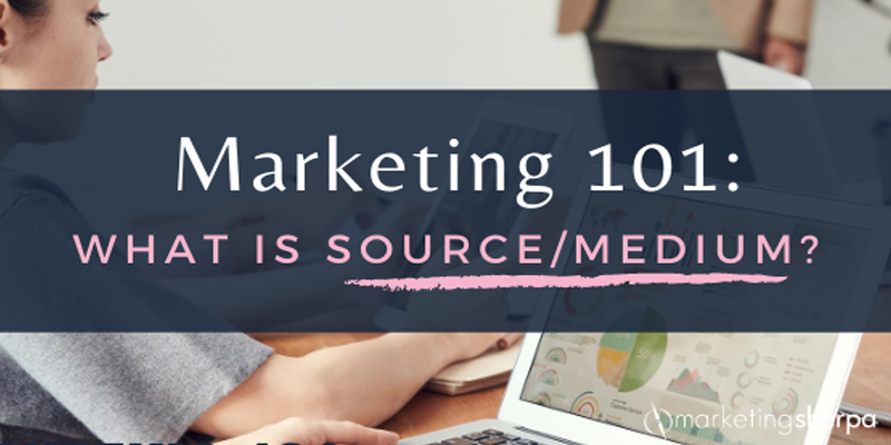 Marketing 101: What is source/medium?