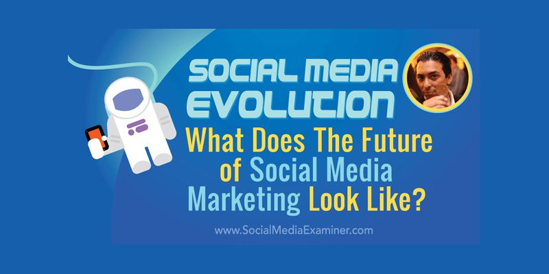Social Media Evolution: What Does the Future of Social Marketing Look Like?