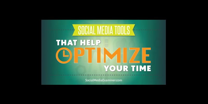 Social Media Tools That Help Optimize Your Time