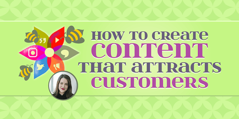 How to Create Content That Attracts Customers