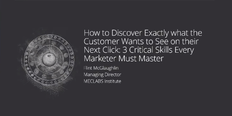 How to Discover What Customers Want on the Next Click: 3 critical skills every marketer must master