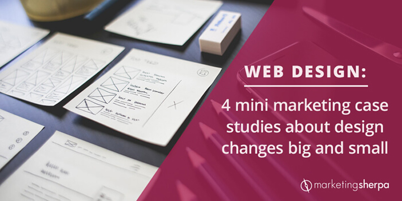 Web Design: 4 mini marketing case studies about design changes big and small
