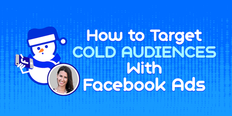 How to Target Cold Audiences With Facebook Ads