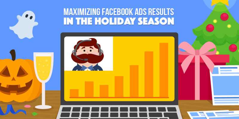10 Facebook Ads Strategies To Maximize Your Holiday Advertising