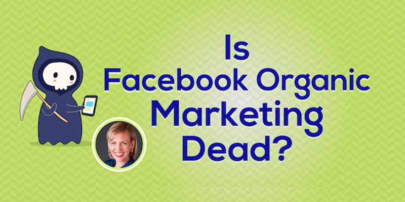 Is Facebook Organic Marketing Dead?