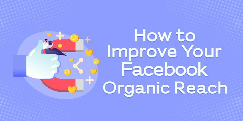 How to Improve Your Facebook Organic Reach
