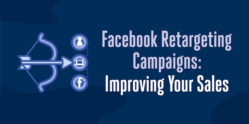 Facebook Retargeting Campaigns: Improving Your Sales