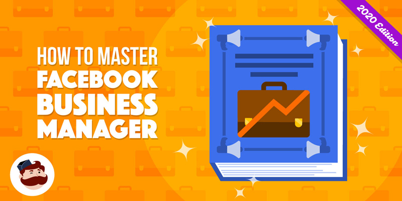 How To Master Facebook Business Manager (the 2020 Guide)