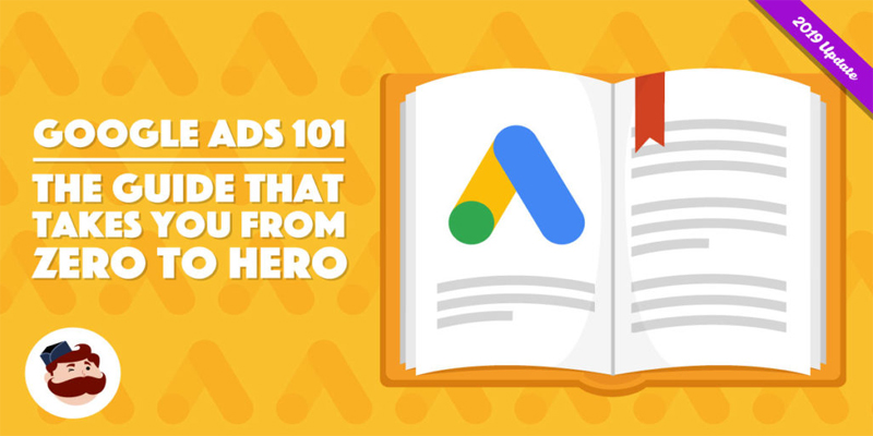 Google Ads 101 – The Guide That Takes You From Zero to Hero