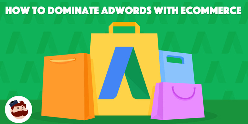 Google Shopping: How To Dominate AdWords as an e-Commerce Business