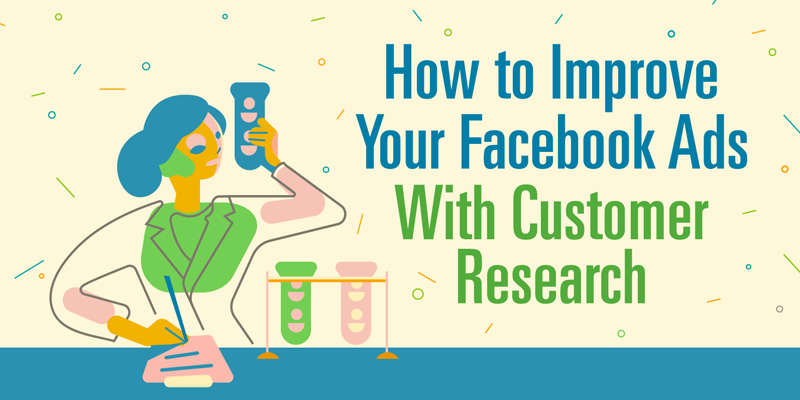 How to Improve Your Facebook Ads With Customer Research