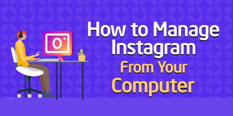 How to Manage Instagram From Your Computer