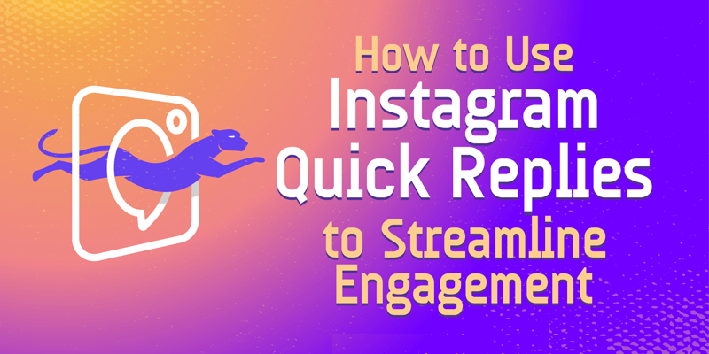 How to Use Instagram Quick Replies to Streamline Engagement
