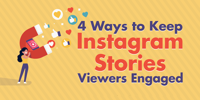 4 Ways to Keep Instagram Stories Viewers Engaged
