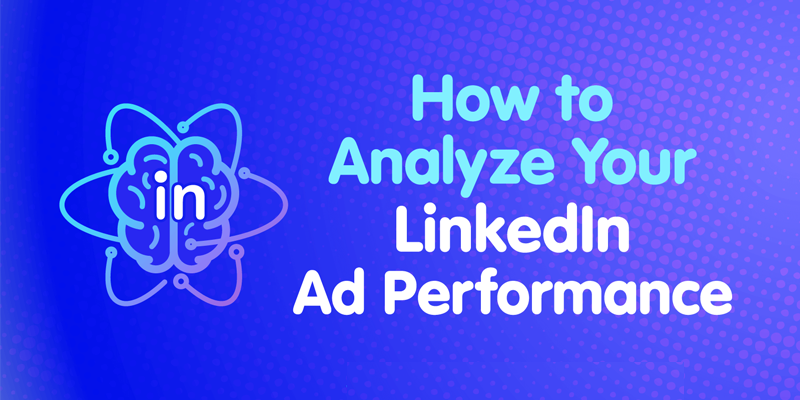 How to Analyze Your LinkedIn Ad Performance