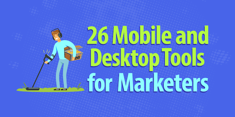 26 Mobile and Desktop Tools for Marketers