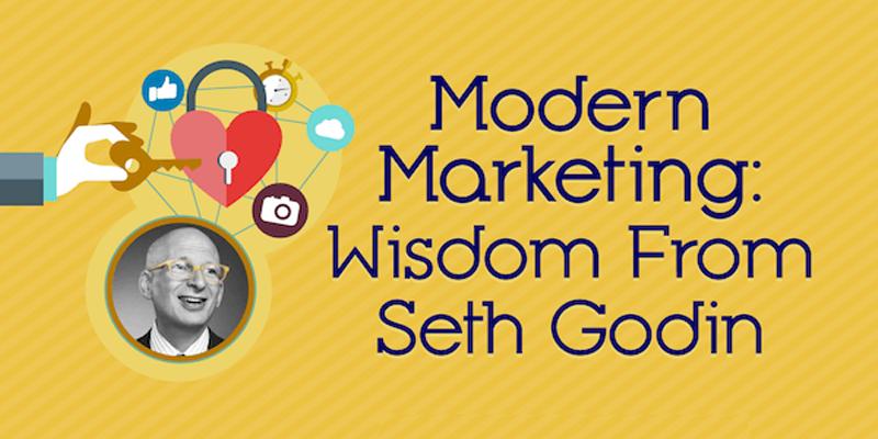 Modern Marketing: Wisdom From Seth Godin