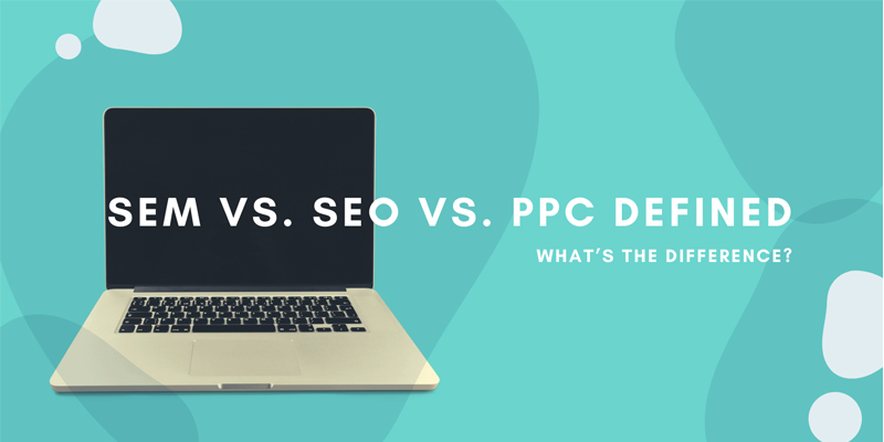 SEM vs. SEO vs. PPC Defined: What's the Difference?