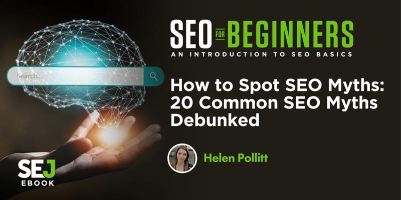 How to Spot SEO Myths: 20 Common SEO Myths, Debunked